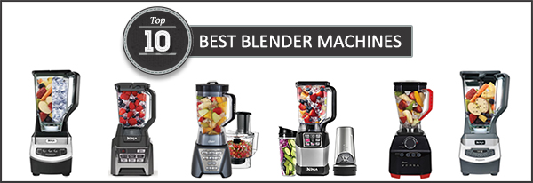 Best Blender Machine 2018 – Buyer's Guide