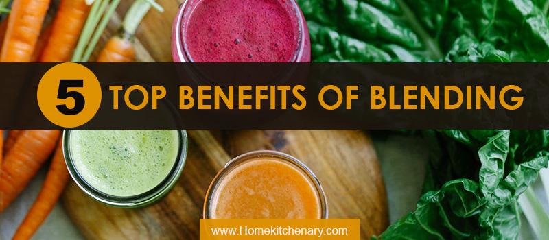 Top 5 Benefits of Blending