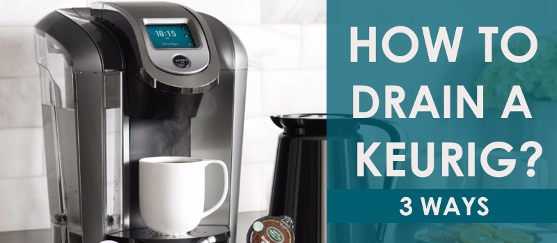 How To Drain A Keurig