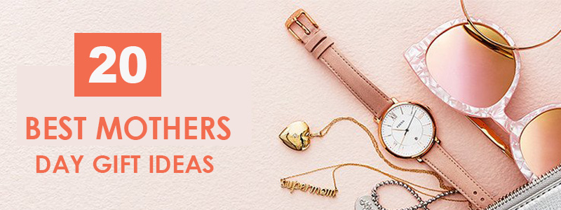Top 20 Mother's Day Gift Ideas 2018