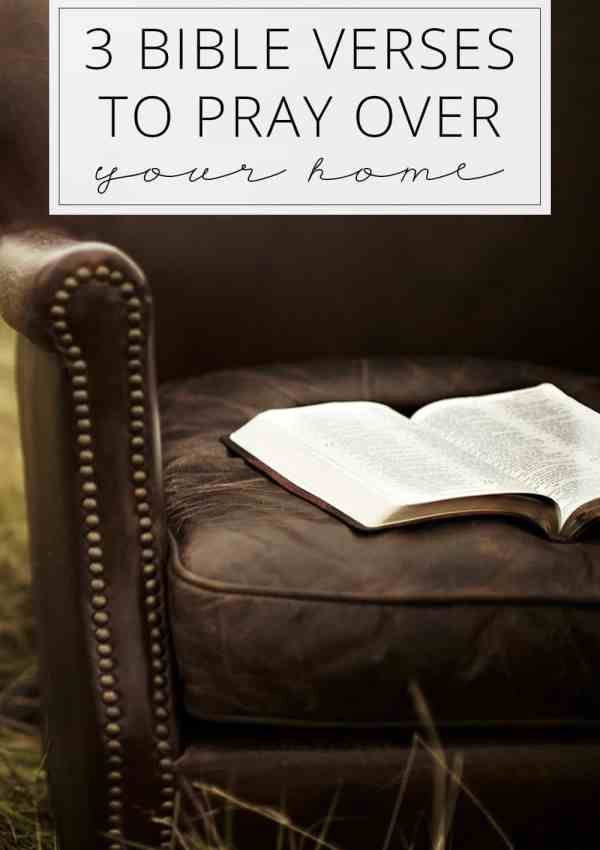 3 Bible Verses to Pray Over Your Home