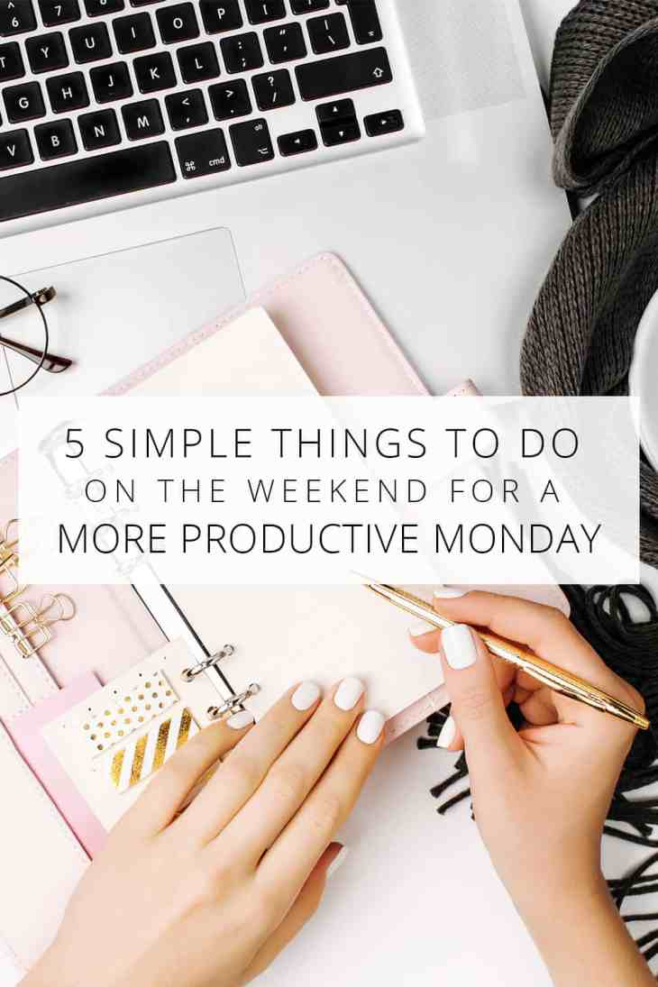 5 Simple Things to do on the Weekend for a More Productive Monday