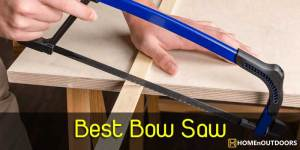 Top 10 Best Bow Saw Reviews – Expert's Selection in 2019