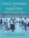 Homeopathy book – Classical Homoeopathy for an Impatient World Rapid Classical Prescribing. Author Dr Subrata K. Banerjea