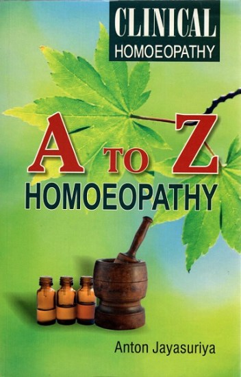 A to Z Homoeopathy (Clinical Homoeopathy) - Anton Jayasuriya