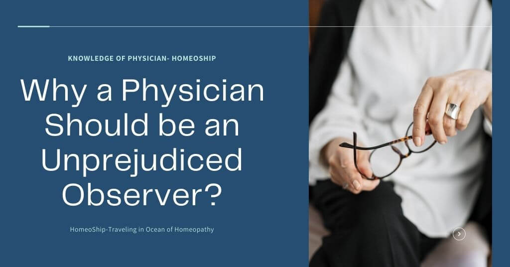 Why a Physician Should be an Unprejudiced Observer?