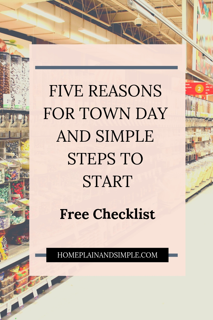 Five Reasons for Town Day and Simple Steps to Start. Learn how to organize grocery shopping and town outings.