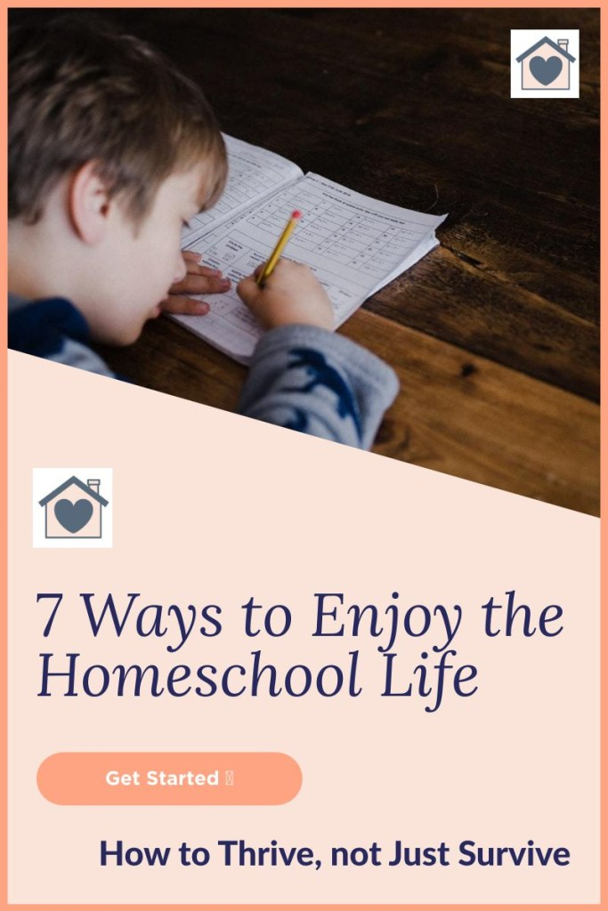 7 Ways to Enjoy the Homeschool Life