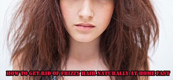 How To Get Rid Of Frizzy Hair Naturally At Home Fast