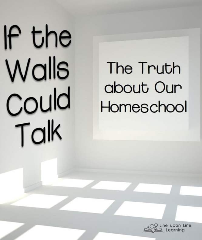 If the walls in my home could talk, they would tell you the truth about a typical day in our homeschool!