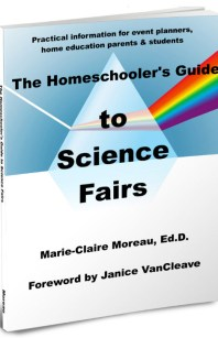 The Homeschooler's Guide to Science Fairs by Marie-Claire Moreau, Ed.D.