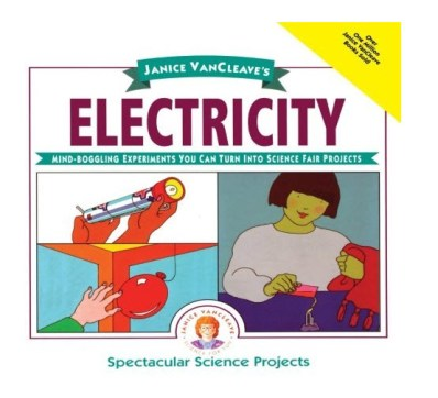 Janice VanCleave's Science Fair Project Ideas about Electricity