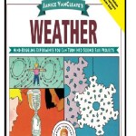 Janice VanCleave's Science Fair Project Ideas about Weather