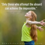 Attempt the absurd; achieve the impossible.