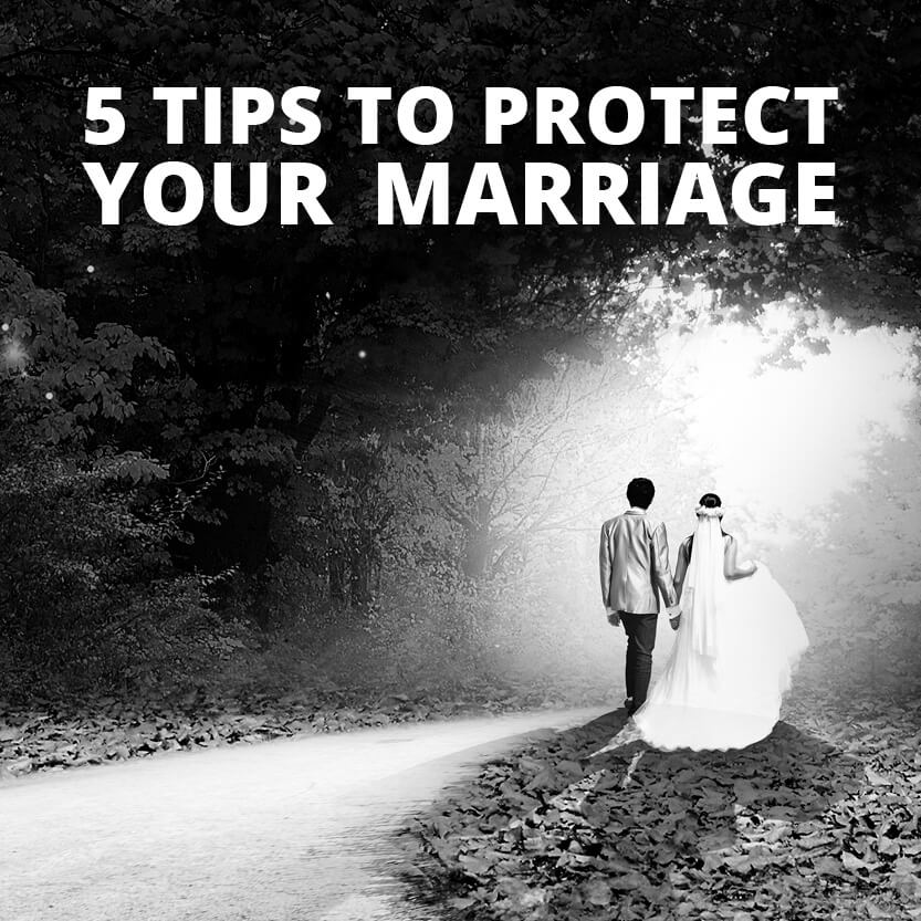 5 Tips to Protect Your Marriage