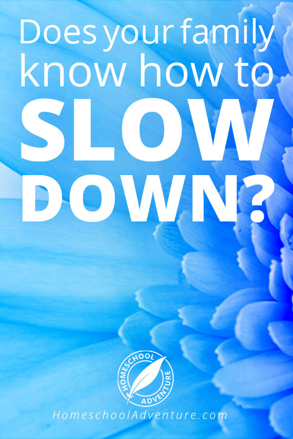 Does your family know how to slow down?