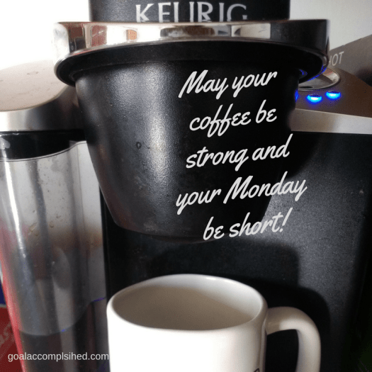 May your coffee be strong and your Monday be short! Read article to help maximize your Mondays