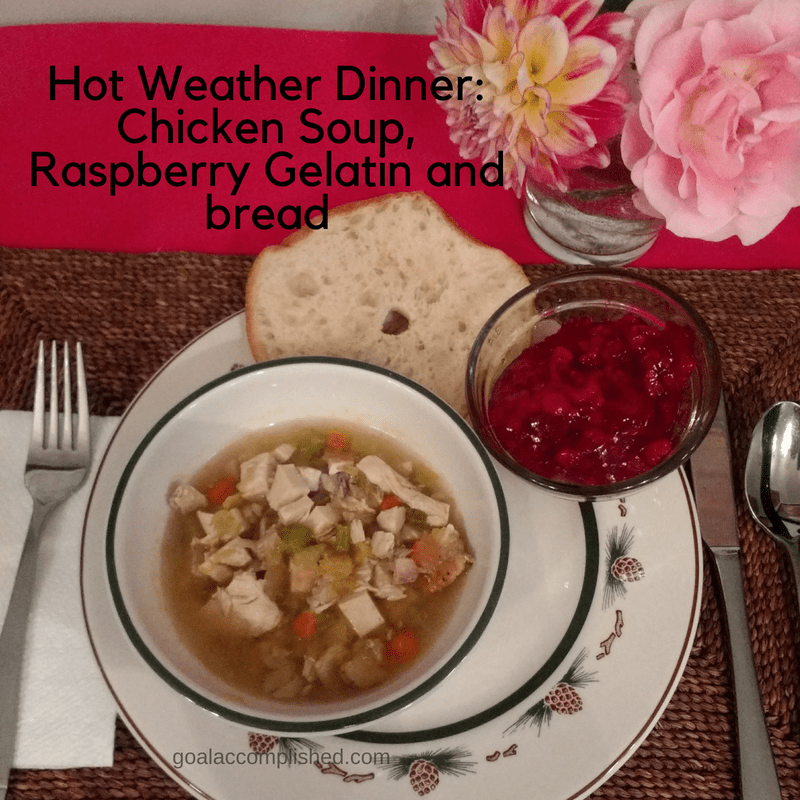 this light dinner is especially good for hot weather: simple chicken soup, raspberry gelatin and bread.