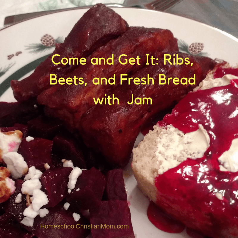 HomeschoolChristianMom recommends this dinner of BBQ ribs, roasted beets with feta cheese and balsamic vinegar served with fresh bread and raspberry jam.