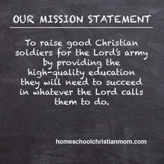 Homeschool Mission Statement: To raise good Christian soldiers for the Lord's army by providing the high-quality education they will need to succeed in whatever the Lord calls them to do.