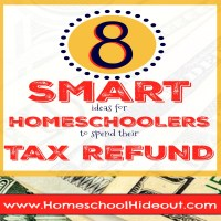 8 Smart Ways for Homeschoolers to Spend Their Tax Refund