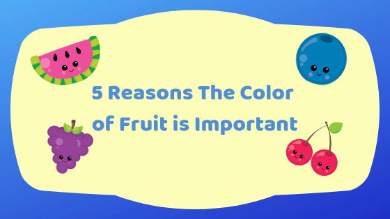 5 Reasons The Color of Fruit is Important