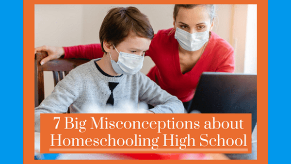 7 Big Misconceptions About Homeschooling High School