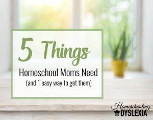 5 Things Homeschool Moms Need