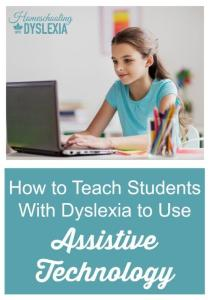 How to Teach Students With Dyslexia to Use Assistive Technology