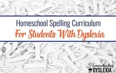 Homeschool Spelling Curriculum for Students With Dyslexia