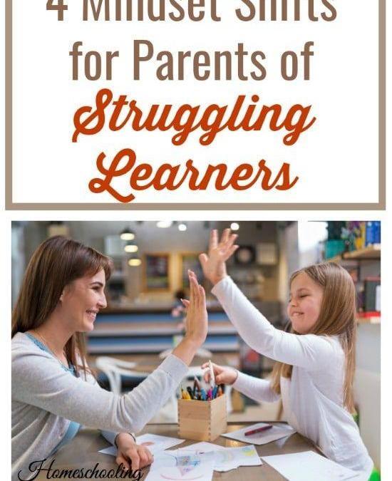 4 Mindset Shifts for Parents of Struggling Learners