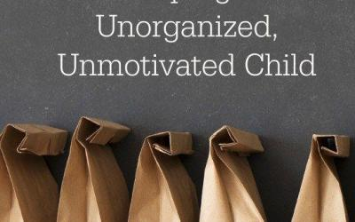Strategies for Helping Your Unorganized, Unmotivated Child