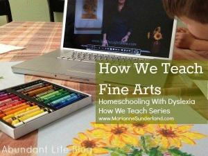 Homeschooling With Dyslexia:  How We Teach Fine Arts
