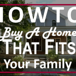 How to Buy a Home That Fits Your Family