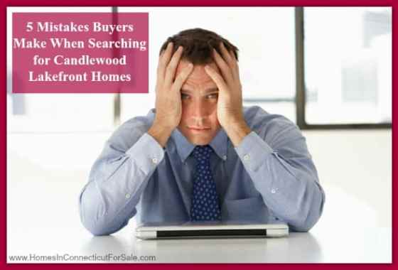 Avoid these common errors Candlewood Lake homebuyers make when house hunting.