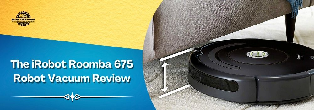 The Irobot Roomba 675 Robot Vacuum Review Home Tech Point