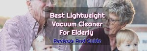 Best Lightweight Vacuum Cleaner For Elderly Reviews in 2020
