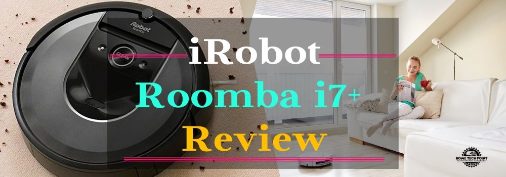 iRobot Roomba i7+ 7550 Review: Our Ultimate guide