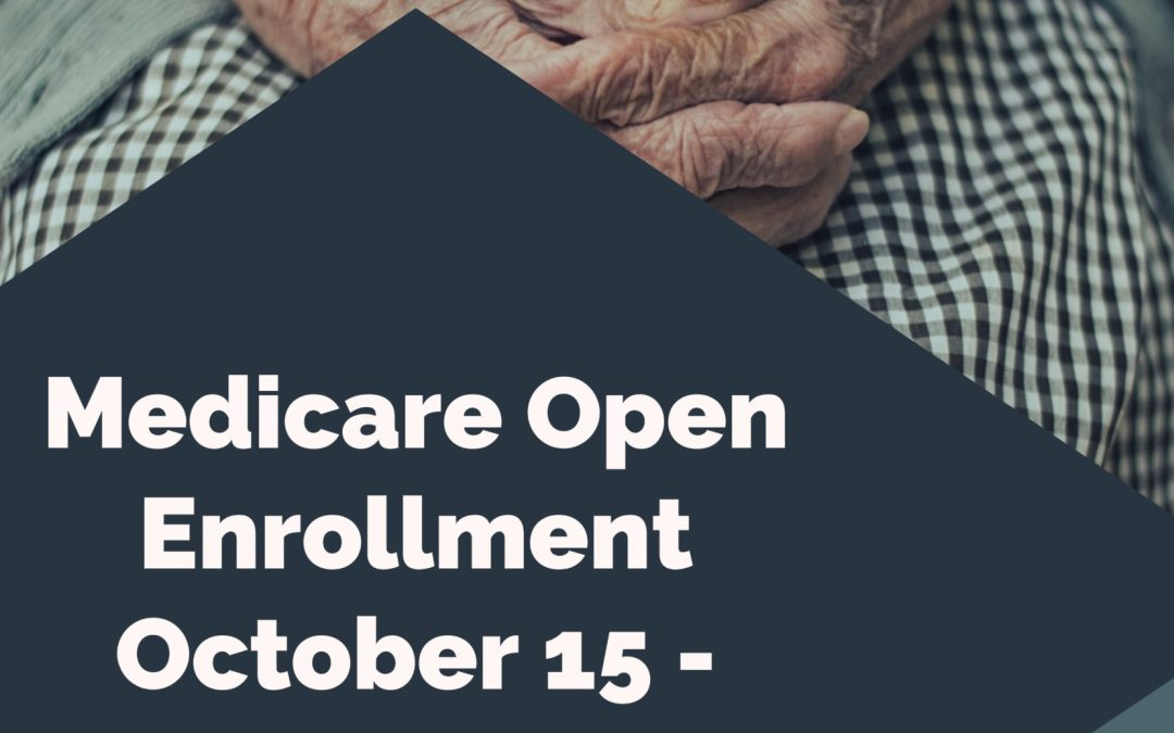 Medicare Beneficiaries; New Choices, More Options it's Open Enrollment Time for 2021 Plans