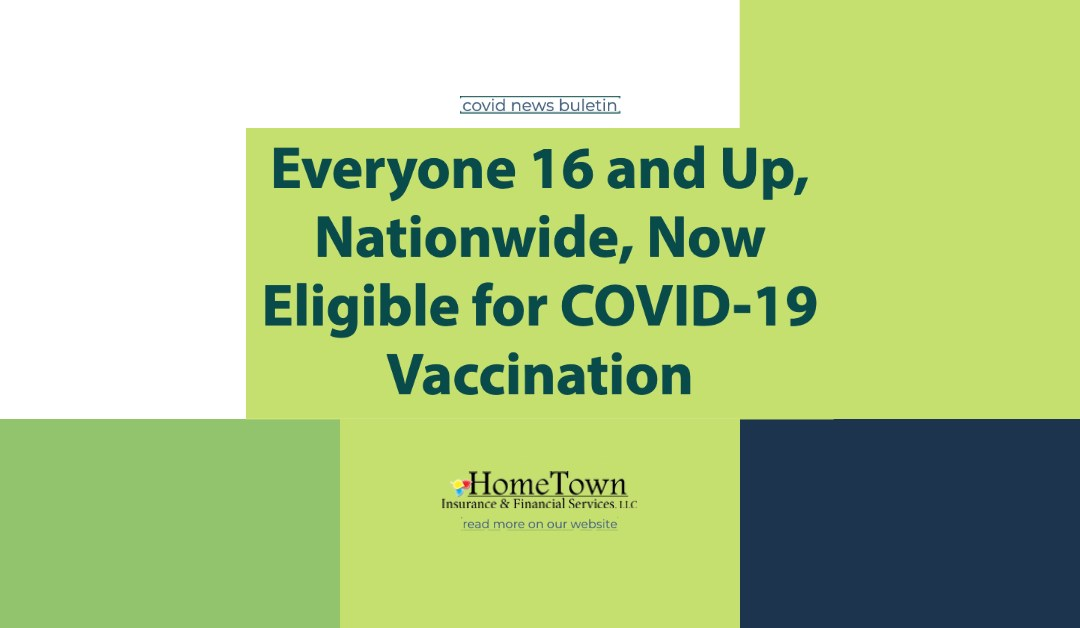 Everyone 16 and Up, Nationwide, Now Eligible for COVID-19 Vaccination