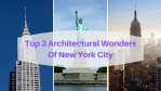 Top 3 Architectural Wonders Of New York City