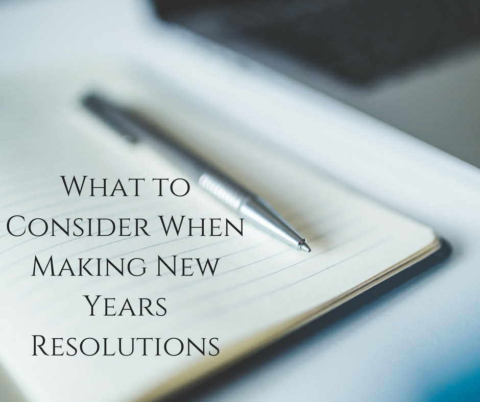 What to Consider When Making New Years Resolutions
