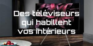 Des téléviseurs qui habillent vos intérieurs