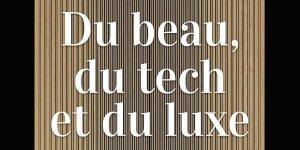 Du beau, du tech et du luxe