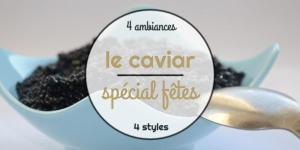Spécial fêtes : le caviar