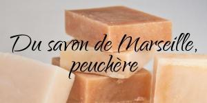 Read more about the article Du savon de Marseille, peuchère