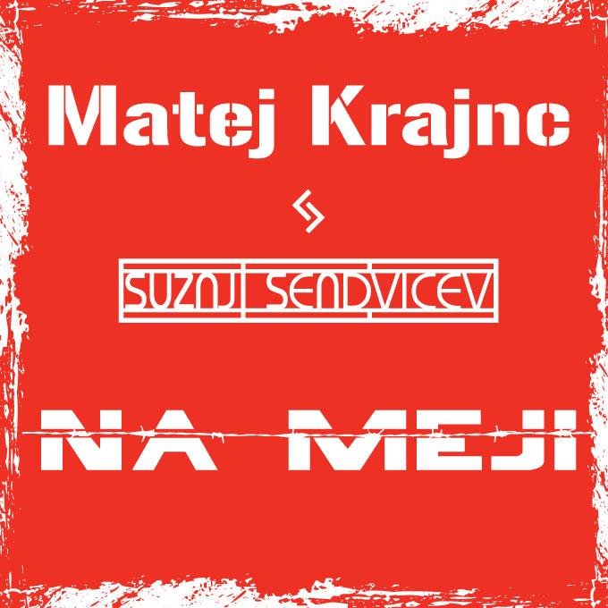 Matej_Krajnc_in_Sužnji_sendvičev-_Na_meji