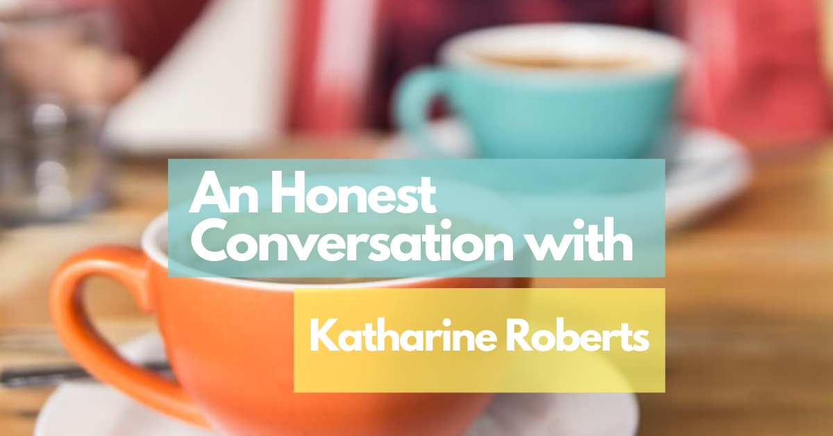 An Honest Conversation with Katharine Roberts