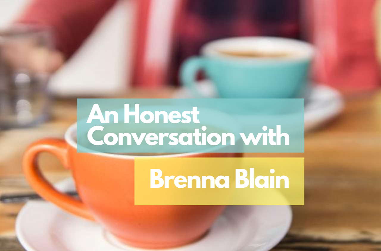 An Honest Conversation with Brenna Blain