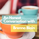 Coffee cups and title which reads: 'An Honest Conversation with Brenna Blain'